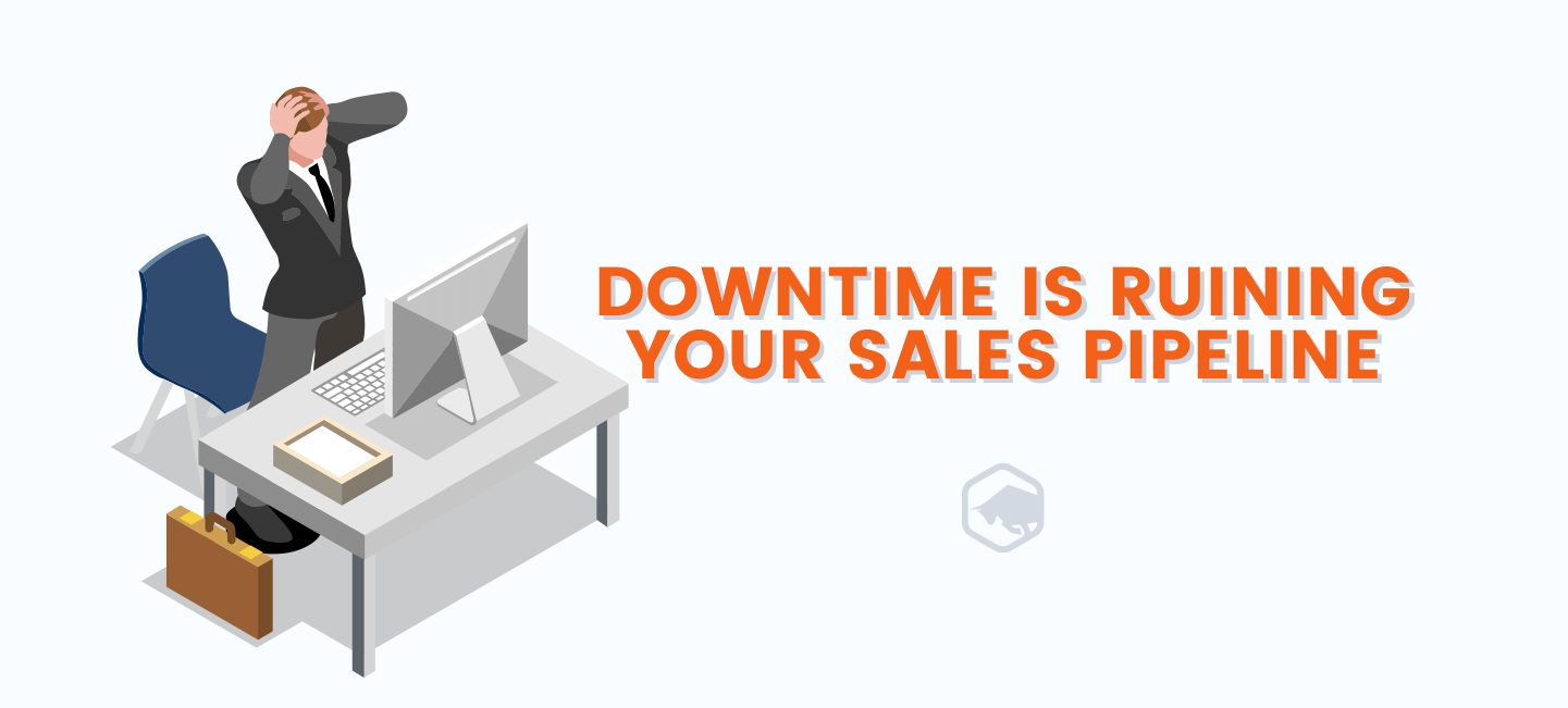 Downtime is Ruining Your Sales Pipeline