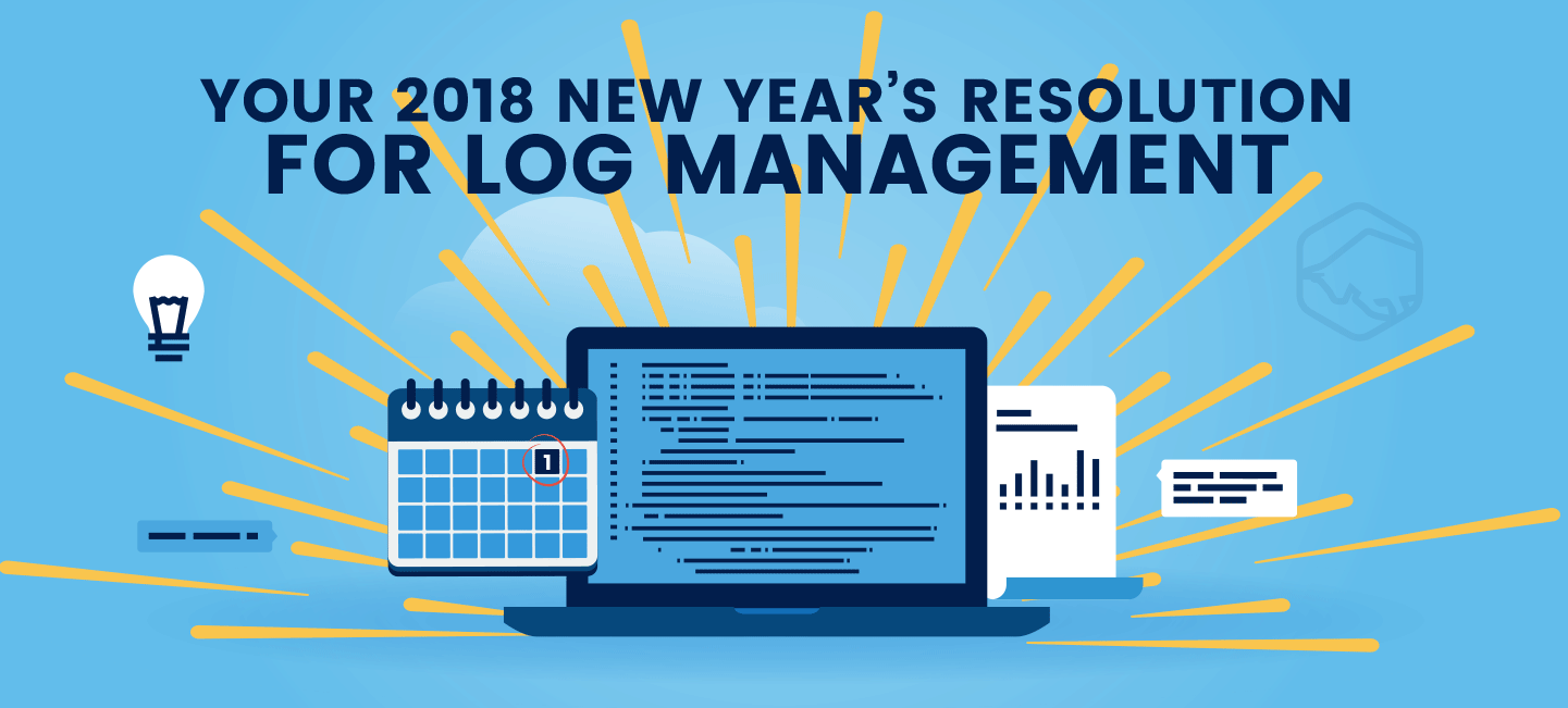 Your 2018 New Year's Resolution for Log Management